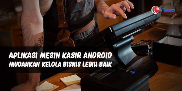 Android Cash Register Application Makes It Easy to Manage Your Business Better