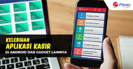 Kelebihan aplikasi kasir di android dan gadget mobile lainnya