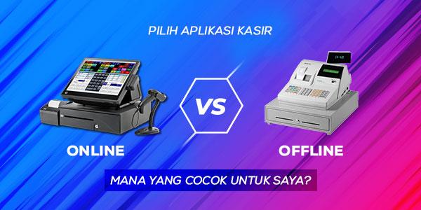 Pilih Aplikasi Kasir Online vs Offline? Mana yang Cocok untuk Saya?
