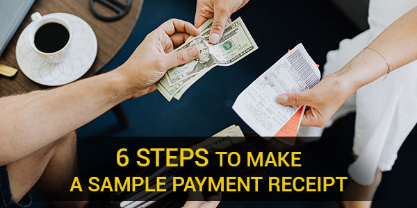 6 Steps to Make a Sample Payment Receipt