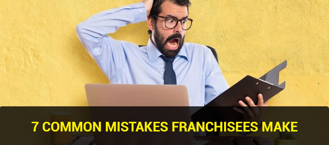 7 Common Mistakes Franchisees Make