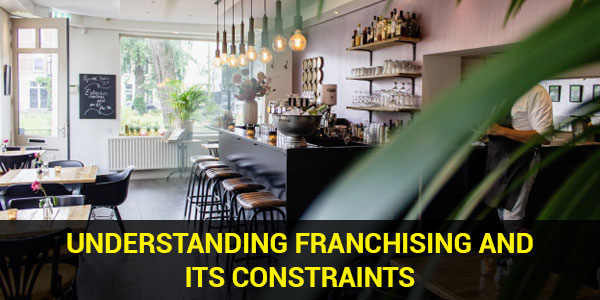 Understanding Franchising and its Constraints