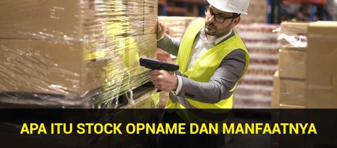Apa Itu Stock Opname? Mengapa Stock Opname Adalah Kegiatan Bermanfaat?