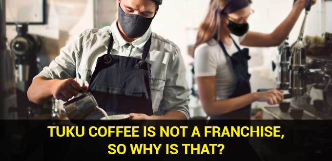 tuku coffee is not a franchise so why is that