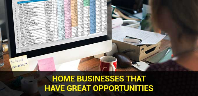 Home Businesses That Have Great Opportunities